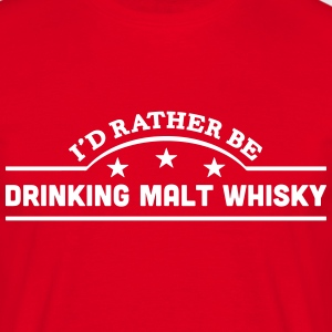 id rather be drinking malt whisky banner t-shirt - Men's T-Shirt