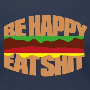 Hamburger be happy eat shit Camisetas - Camiseta premium mujer