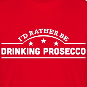id rather be drinking prosecco banner co t-shirt - Men's T-Shirt