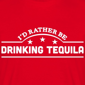id rather be drinking tequila banner cop t-shirt - Men's T-Shirt