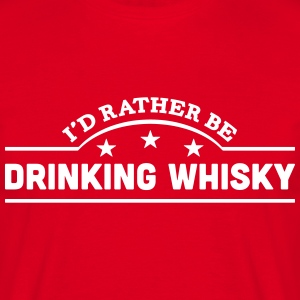 id rather be drinking whisky banner t-shirt - Men's T-Shirt