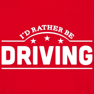 id rather be driving banner t-shirt - Men's T-Shirt