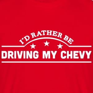 id rather be driving my chevy banner cop t-shirt - Men's T-Shirt