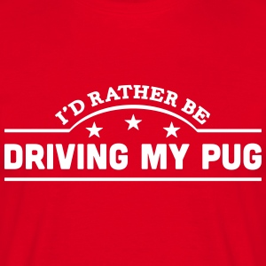 id rather be driving my pug banner t-shirt - Men's T-Shirt