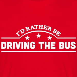 id rather be driving the bus banner t-shirt - Men's T-Shirt