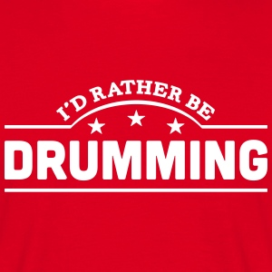 id rather be drumming banner t-shirt - Men's T-Shirt