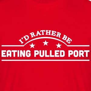 id rather be eating pulled port banner c t-shirt - Men's T-Shirt