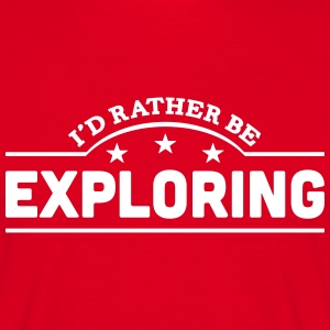 id rather be exploring banner t-shirt - Men's T-Shirt