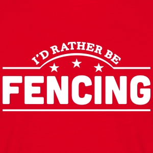 id rather be fencing banner t-shirt - Men's T-Shirt