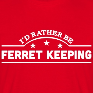 id rather be ferret keeping banner t-shirt - Men's T-Shirt