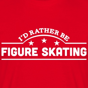 id rather be figure skating banner t-shirt - Men's T-Shirt