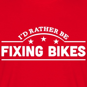 id rather be fixing bikes banner t-shirt - Men's T-Shirt