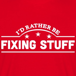 id rather be fixing stuff banner t-shirt - Men's T-Shirt