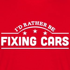 id rather be fixing cars banner t-shirt - Men's T-Shirt