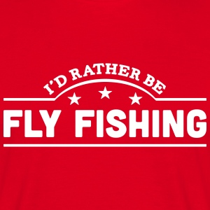 id rather be fly fishing banner t-shirt - Men's T-Shirt