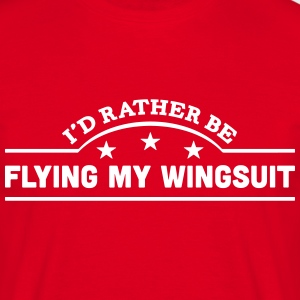 id rather be flying my wingsuit banner c t-shirt - Men's T-Shirt