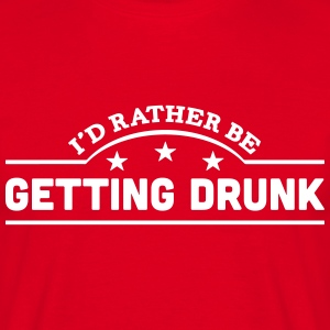 id rather be getting drunk banner t-shirt - Men's T-Shirt