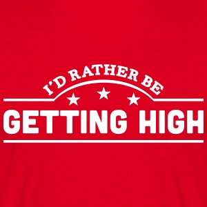 id rather be getting high banner t-shirt - Men's T-Shirt