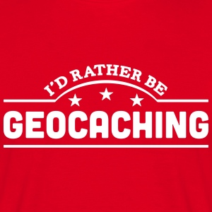 id rather be geocaching banner t-shirt - Men's T-Shirt