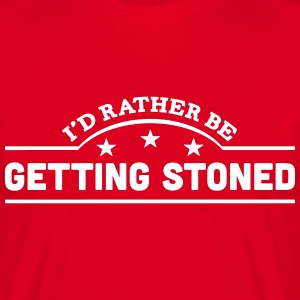 id rather be getting stoned banner t-shirt - Men's T-Shirt