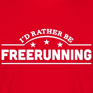 id rather be freerunning banner t-shirt - Men's T-Shirt
