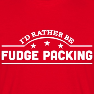 id rather be fudge packing banner t-shirt - Men's T-Shirt