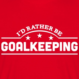 id rather be goalkeeping banner t-shirt - Men's T-Shirt