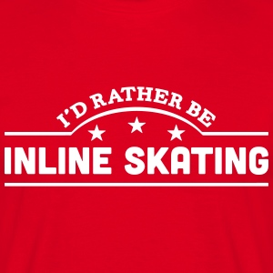 id rather be inline skating banner t-shirt - Men's T-Shirt