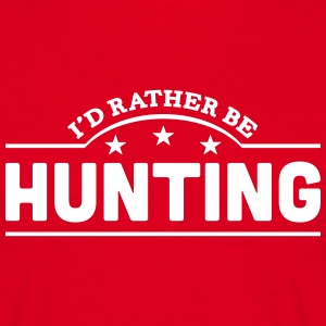 id rather be hunting banner t-shirt - Men's T-Shirt