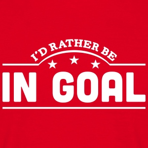 id rather be in goal banner t-shirt - Men's T-Shirt