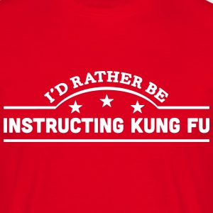 id rather be instructing kung fu banner  t-shirt - Men's T-Shirt