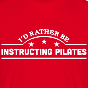 id rather be instructing pilates banner  t-shirt - Men's T-Shirt