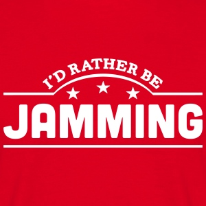 id rather be jamming banner t-shirt - Men's T-Shirt