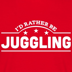 id rather be juggling banner t-shirt - Men's T-Shirt