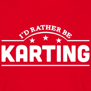 id rather be karting banner t-shirt - Men's T-Shirt