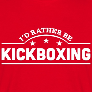 id rather be kickboxing banner t-shirt - Men's T-Shirt