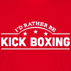 id rather be kick boxing banner t-shirt - Men's T-Shirt