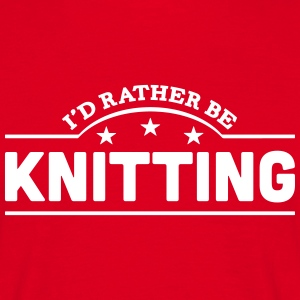 id rather be knitting banner t-shirt - Men's T-Shirt