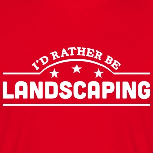 id rather be landscaping banner t-shirt - Men's T-Shirt