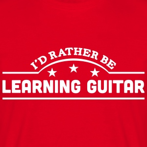 id rather be learning guitar banner t-shirt - Men's T-Shirt