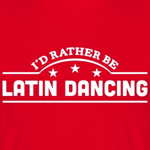 id rather be latin dancing banner t-shirt - Men's T-Shirt