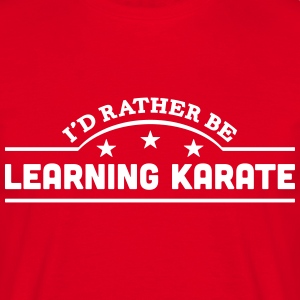 id rather be learning karate banner t-shirt - Men's T-Shirt