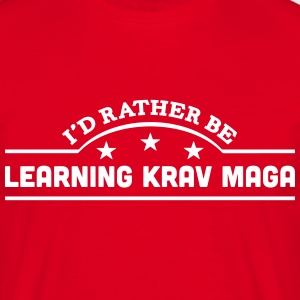 id rather be learning krav maga banner c t-shirt - Men's T-Shirt