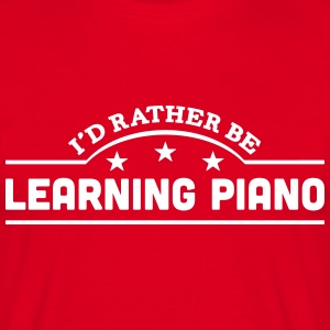 id rather be learning piano banner t-shirt - Men's T-Shirt