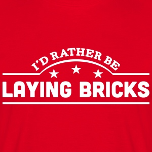 id rather be laying bricks banner t-shirt - Men's T-Shirt