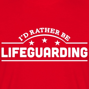 id rather be lifeguarding banner t-shirt - Men's T-Shirt