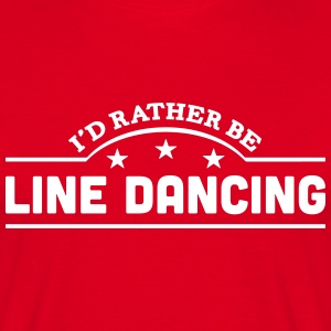 id rather be line dancing banner t-shirt - Men's T-Shirt