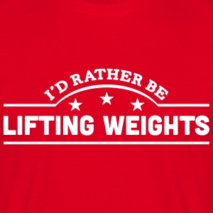id rather be lifting weights banner t-shirt - Men's T-Shirt