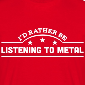id rather be listening to metal banner c t-shirt - Men's T-Shirt
