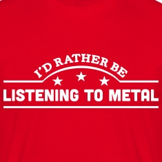 id rather be listening to metal banner c t-shirt